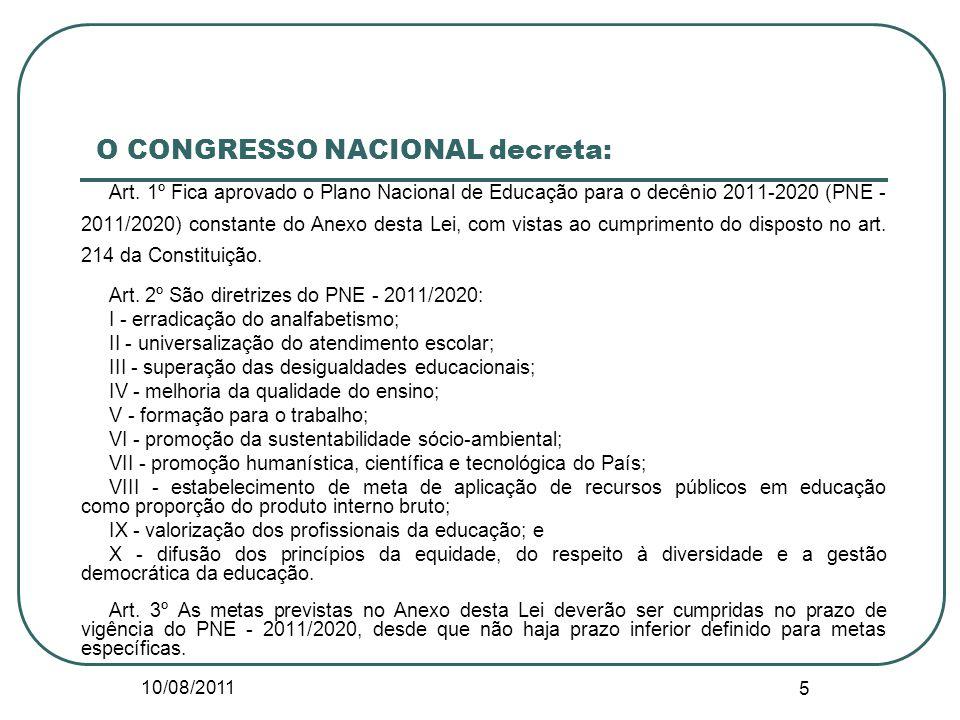 10/08/2011 5 O CONGRESSO NACIONAL decreta: Art. 1º Fica aprovado o Plano Nacional de Educação para o decênio 2011-2020 (PNE - 2011/2020) constante do