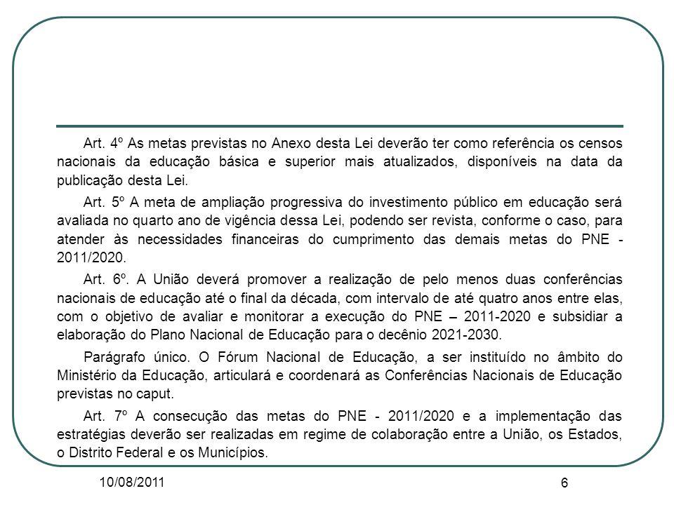10/08/2011 6 Art. 4º As metas previstas no Anexo desta Lei deverão ter como referência os censos nacionais da educação básica e superior mais atualiza