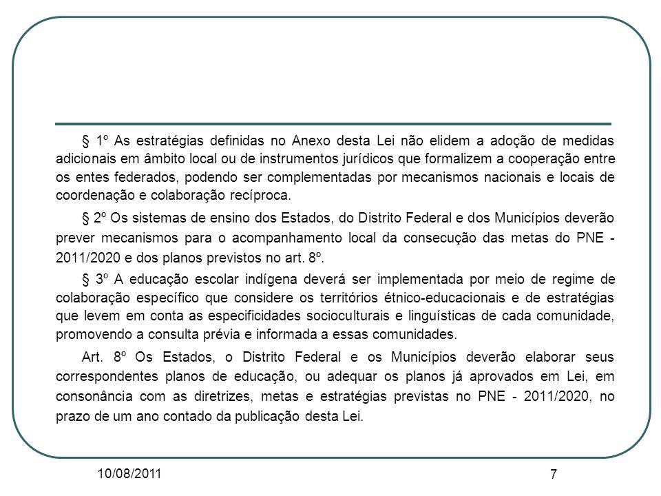 10/08/2011 7 § 1º As estratégias definidas no Anexo desta Lei não elidem a adoção de medidas adicionais em âmbito local ou de instrumentos jurídicos q