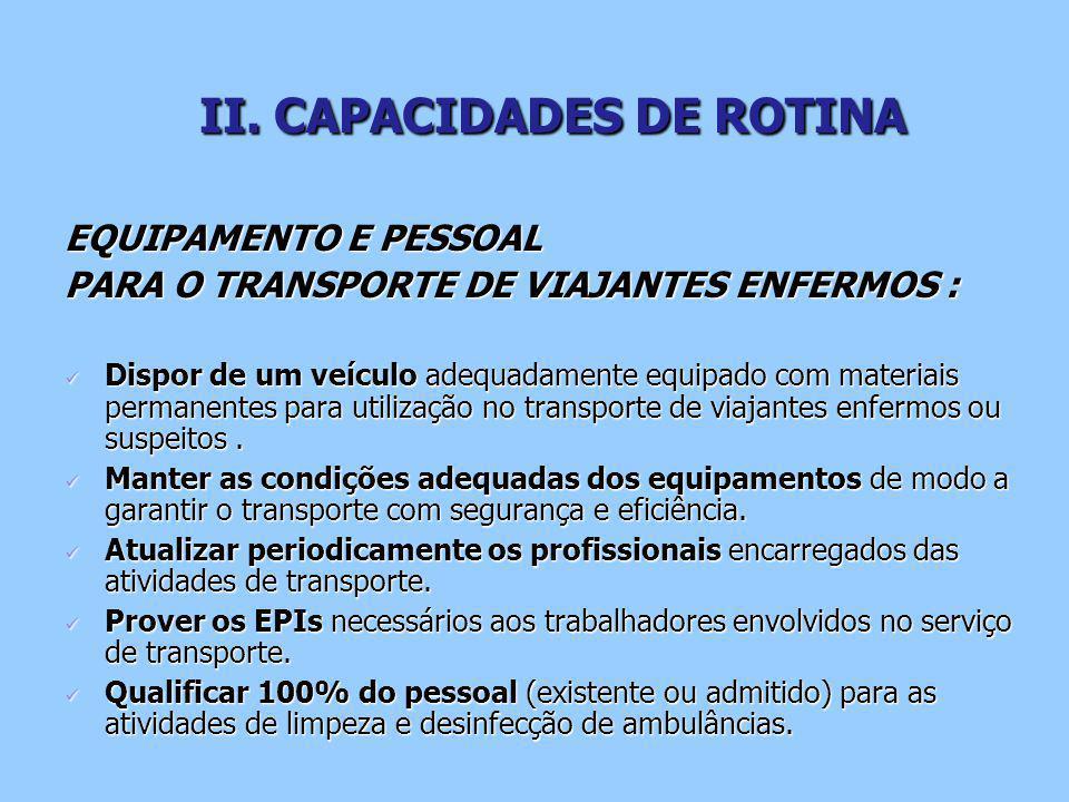 EQUIPAMENTO E PESSOAL PARA O TRANSPORTE DE VIAJANTES ENFERMOS : Dispor de um veículo adequadamente equipado com materiais permanentes para utilização no transporte de viajantes enfermos ou suspeitos.