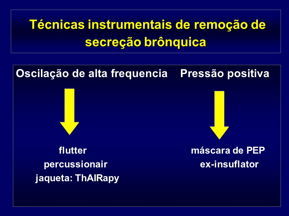 Técnicas instrumentais de remoção de secreção brônquica Técnicas instrumentais de remoção de secreção brônquica Oscilação de alta frequencia Pressão p