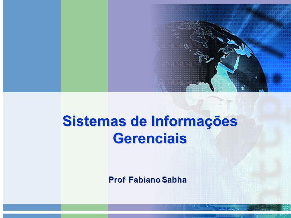 Sistemas de Informações Gerenciais Prof. Fabiano Sabha
