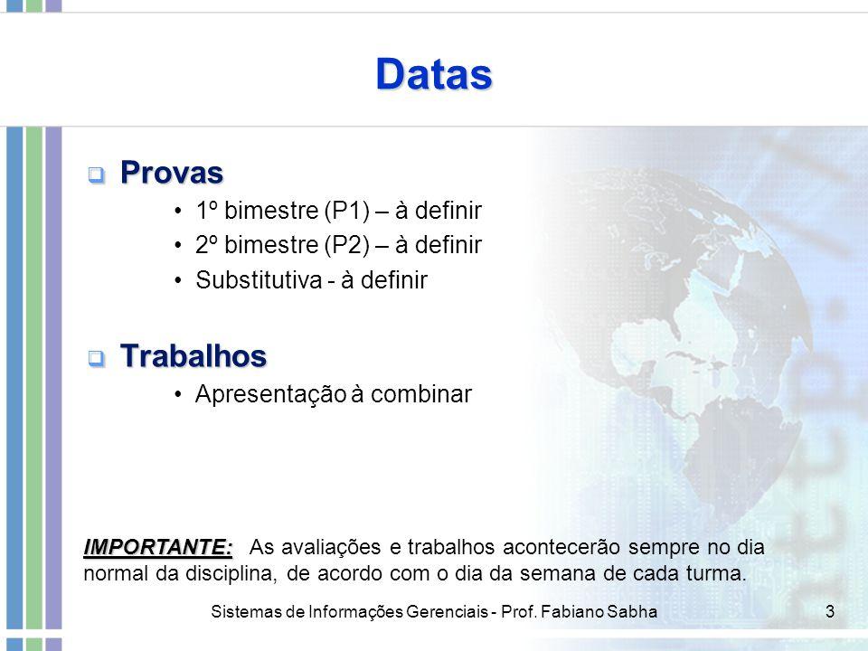 Sistemas de Informações Gerenciais - Prof. Fabiano Sabha3 Datas  Provas 1º bimestre (P1) – à definir 2º bimestre (P2) – à definir Substitutiva - à de