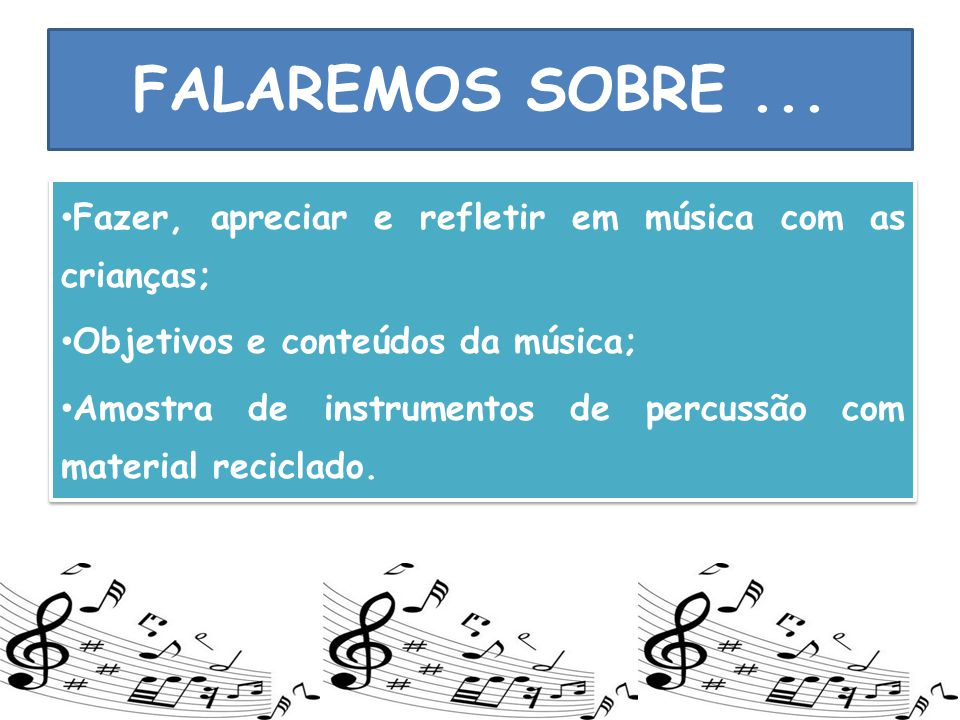 FALAREMOS SOBRE... Fazer, apreciar e refletir em música com as crianças; Objetivos e conteúdos da música; Amostra de instrumentos de percussão com mat