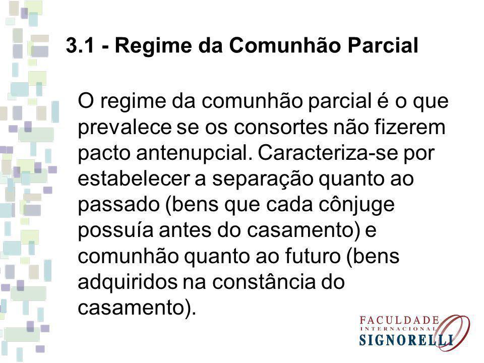 3.1 - Regime da Comunhão Parcial O regime da comunhão parcial é o que prevalece se os consortes não fizerem pacto antenupcial. Caracteriza-se por esta