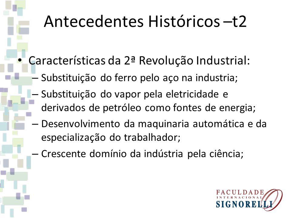 Antecedentes Históricos –t2 Características da 2ª Revolução Industrial: – Substituição do ferro pelo aço na industria; – Substituição do vapor pela el