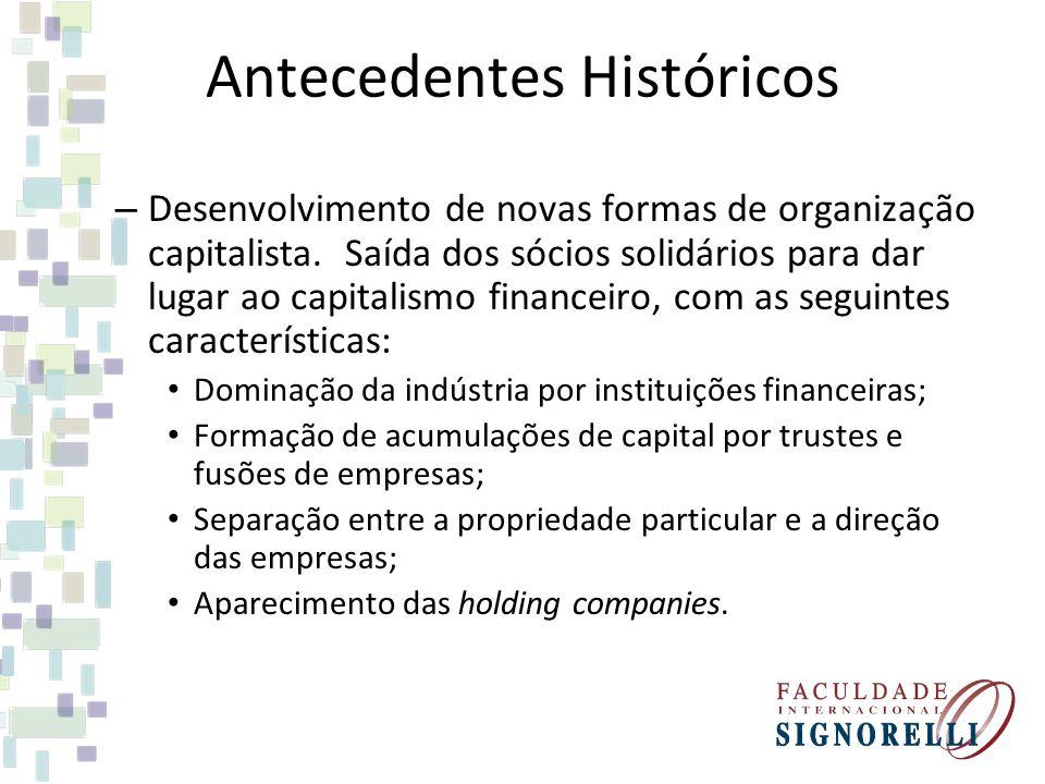 Antecedentes Históricos – Desenvolvimento de novas formas de organização capitalista. Saída dos sócios solidários para dar lugar ao capitalismo financ