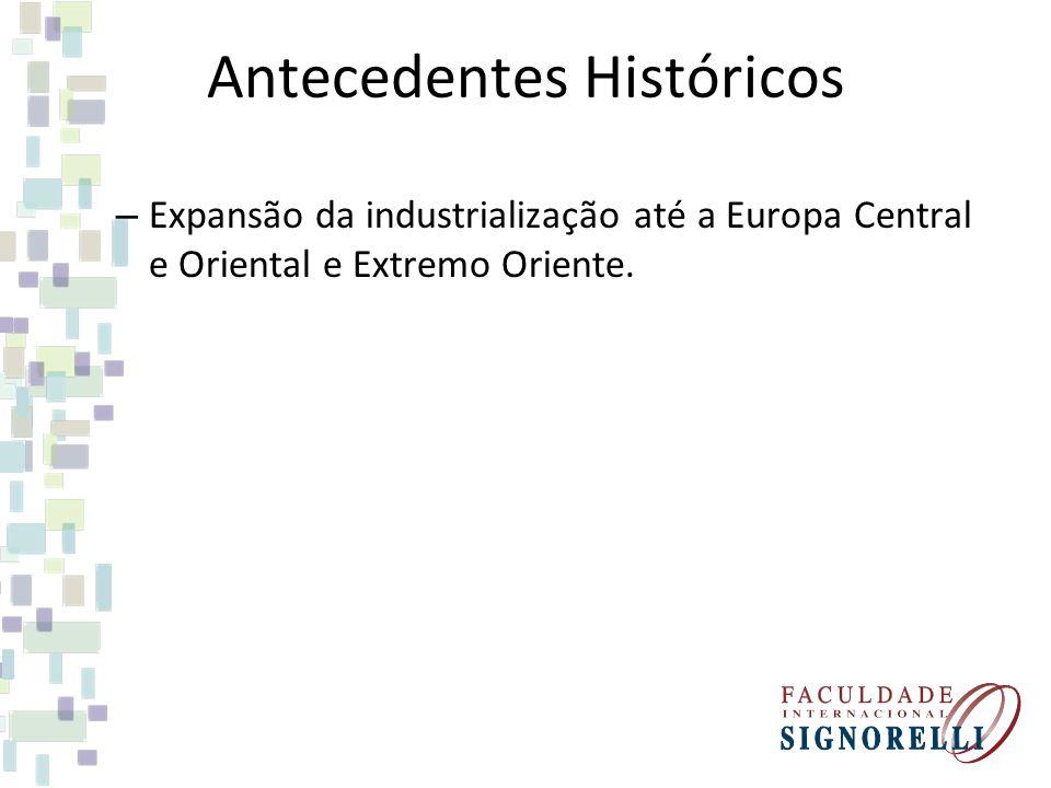 Antecedentes Históricos – Expansão da industrialização até a Europa Central e Oriental e Extremo Oriente.