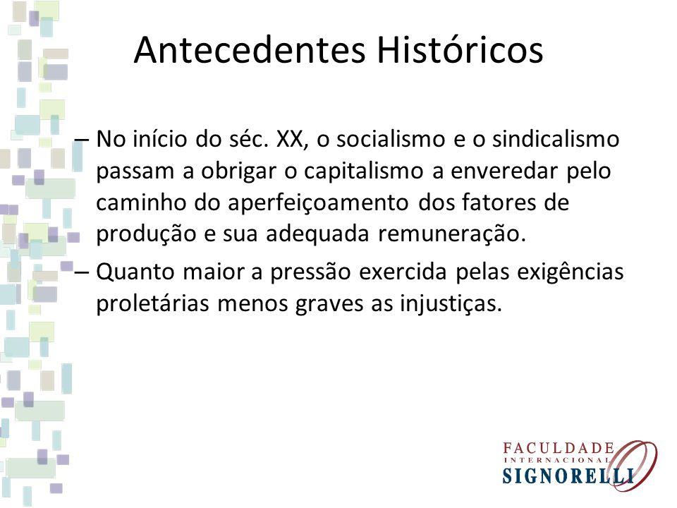 Antecedentes Históricos – No início do séc. XX, o socialismo e o sindicalismo passam a obrigar o capitalismo a enveredar pelo caminho do aperfeiçoamen