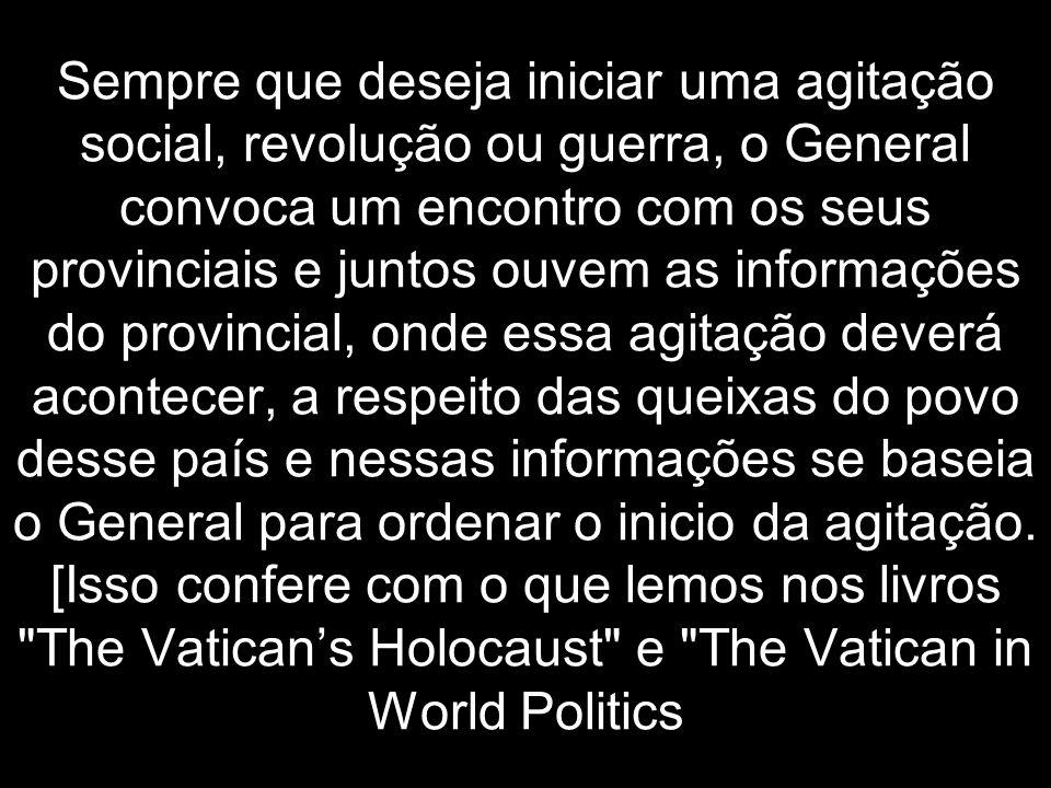 Sempre que deseja iniciar uma agitação social, revolução ou guerra, o General convoca um encontro com os seus provinciais e juntos ouvem as informaçõe