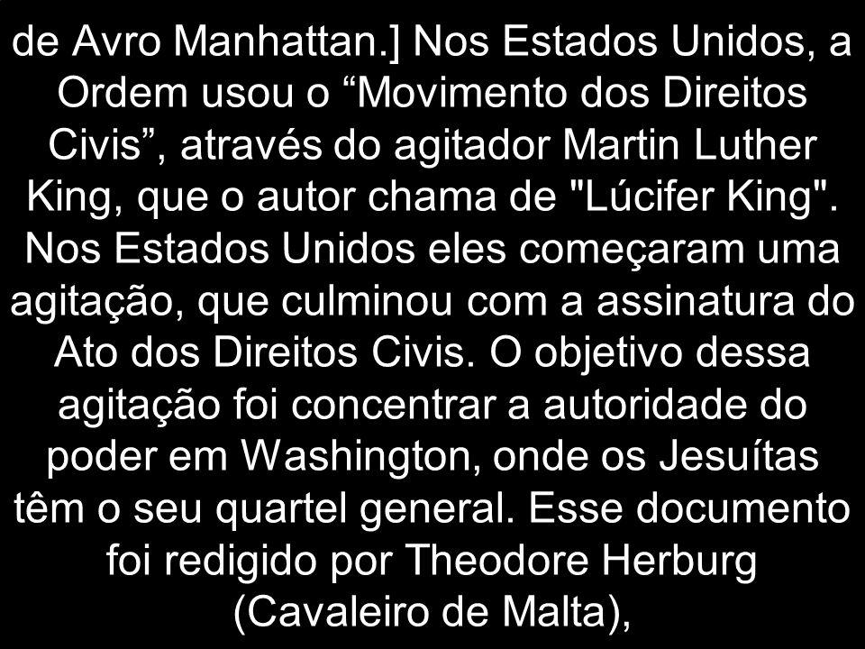 """de Avro Manhattan.] Nos Estados Unidos, a Ordem usou o """"Movimento dos Direitos Civis"""", através do agitador Martin Luther King, que o autor chama de"""