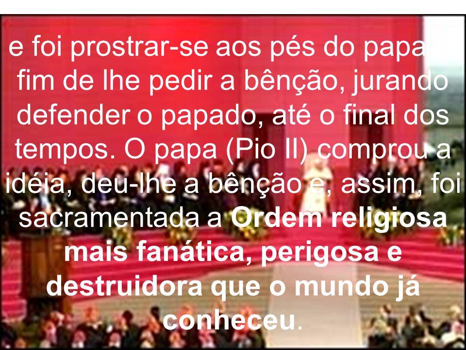 e foi prostrar-se aos pés do papa, a fim de lhe pedir a bênção, jurando defender o papado, até o final dos tempos. O papa (Pio II) comprou a idéia, de