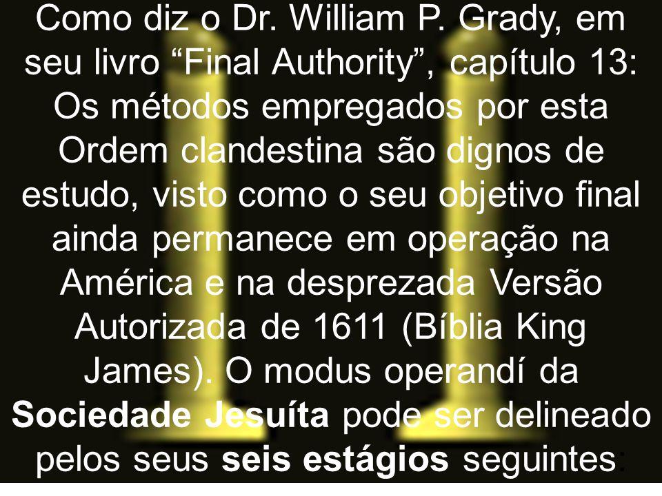"""Como diz o Dr. William P. Grady, em seu livro """"Final Authority"""", capítulo 13: Os métodos empregados por esta Ordem clandestina são dignos de estudo, v"""