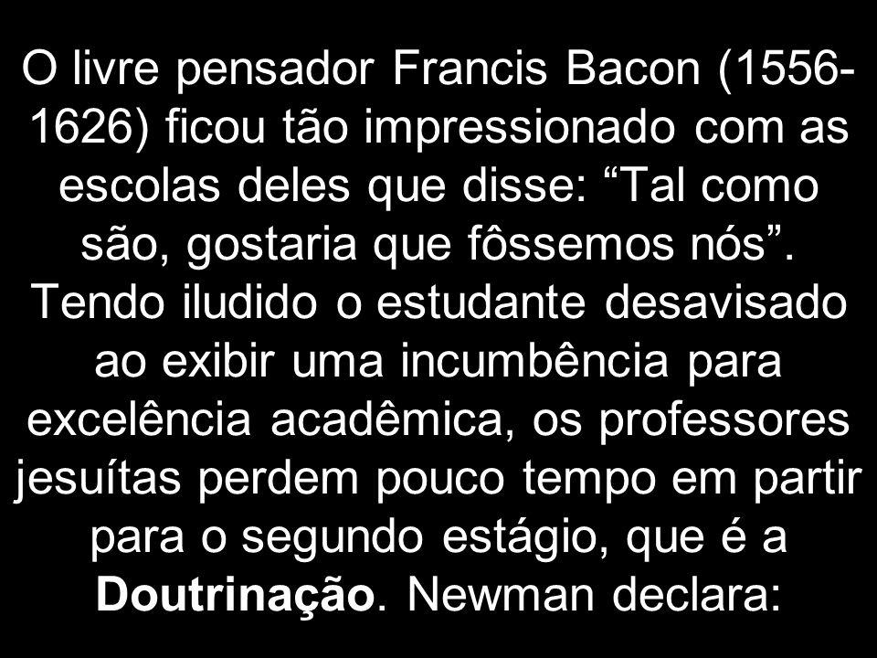 """O livre pensador Francis Bacon (1556- 1626) ficou tão impressionado com as escolas deles que disse: """"Tal como são, gostaria que fôssemos nós"""". Tendo i"""