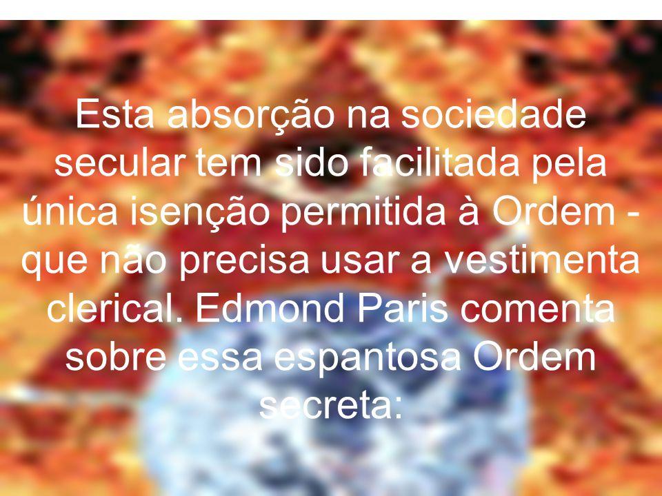 Esta absorção na sociedade secular tem sido facilitada pela única isenção permitida à Ordem - que não precisa usar a vestimenta clerical. Edmond Paris