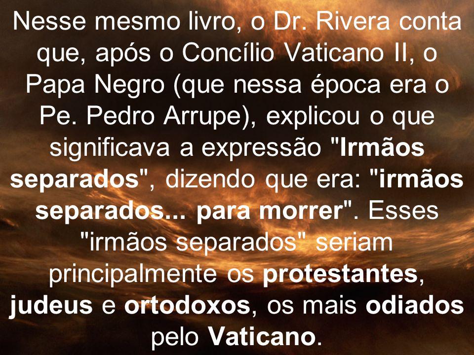 Nesse mesmo livro, o Dr. Rivera conta que, após o Concílio Vaticano II, o Papa Negro (que nessa época era o Pe. Pedro Arrupe), explicou o que signific