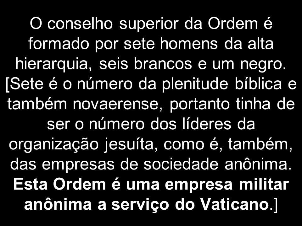 O conselho superior da Ordem é formado por sete homens da alta hierarquia, seis brancos e um negro. [Sete é o número da plenitude bíblica e também nov