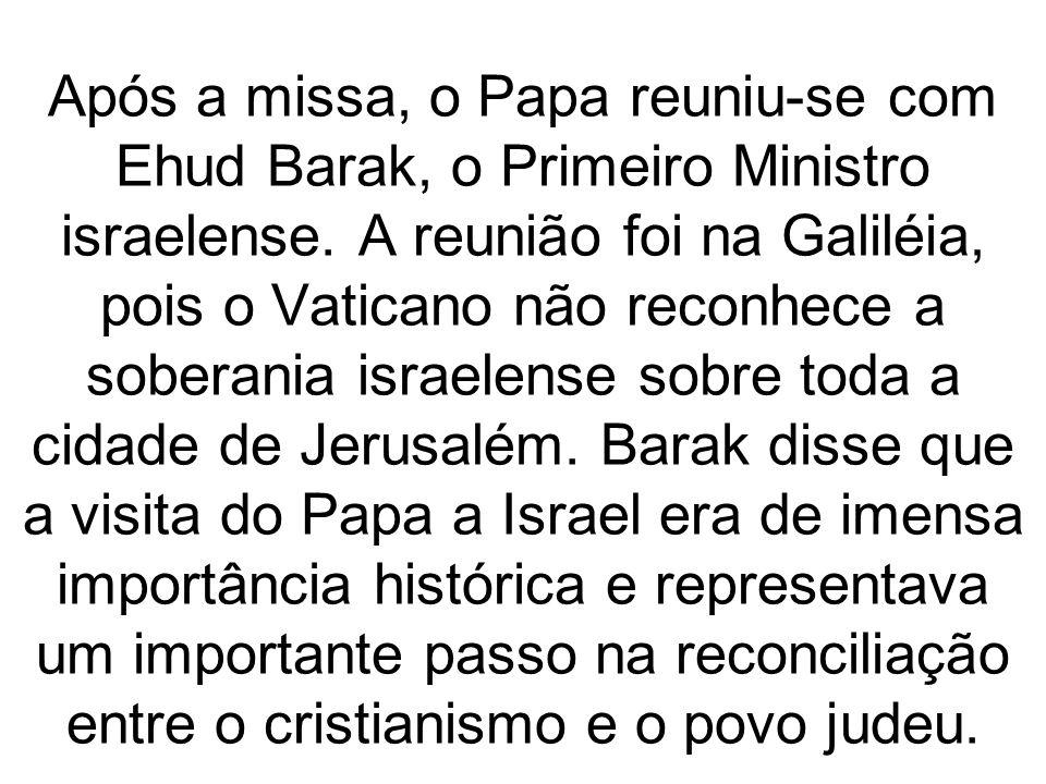 Após a missa, o Papa reuniu-se com Ehud Barak, o Primeiro Ministro israelense. A reunião foi na Galiléia, pois o Vaticano não reconhece a soberania is