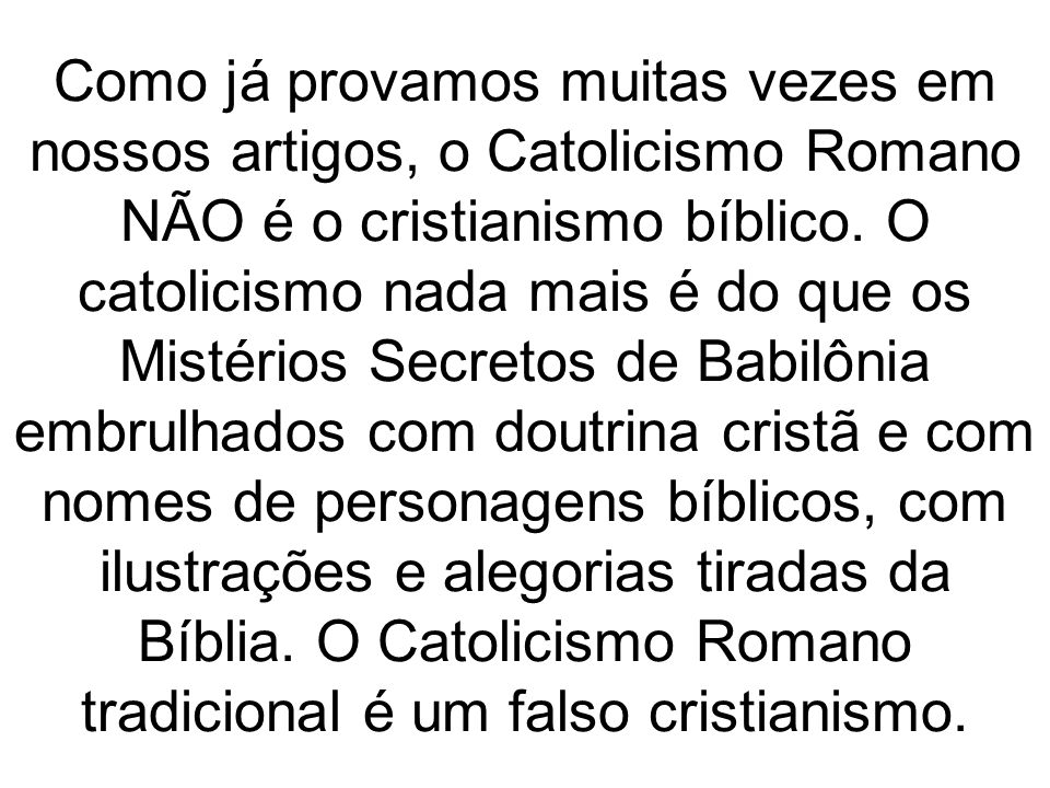 Como já provamos muitas vezes em nossos artigos, o Catolicismo Romano NÃO é o cristianismo bíblico. O catolicismo nada mais é do que os Mistérios Secr