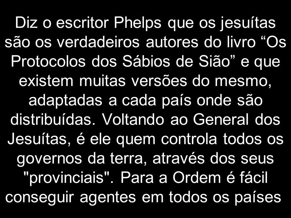"""Diz o escritor Phelps que os jesuítas são os verdadeiros autores do livro """"Os Protocolos dos Sábios de Sião"""" e que existem muitas versões do mesmo, ad"""