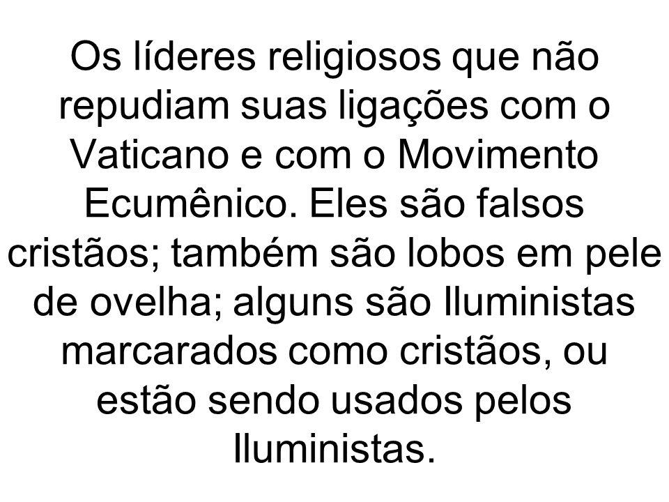 Os líderes religiosos que não repudiam suas ligações com o Vaticano e com o Movimento Ecumênico. Eles são falsos cristãos; também são lobos em pele de