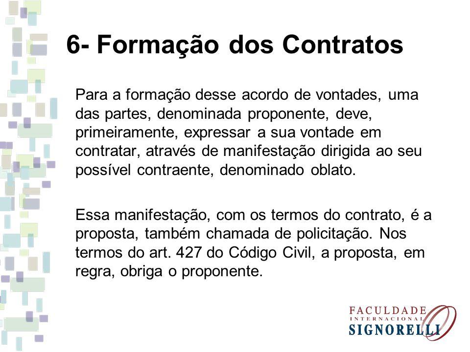 6- Formação dos Contratos Para a formação desse acordo de vontades, uma das partes, denominada proponente, deve, primeiramente, expressar a sua vontad