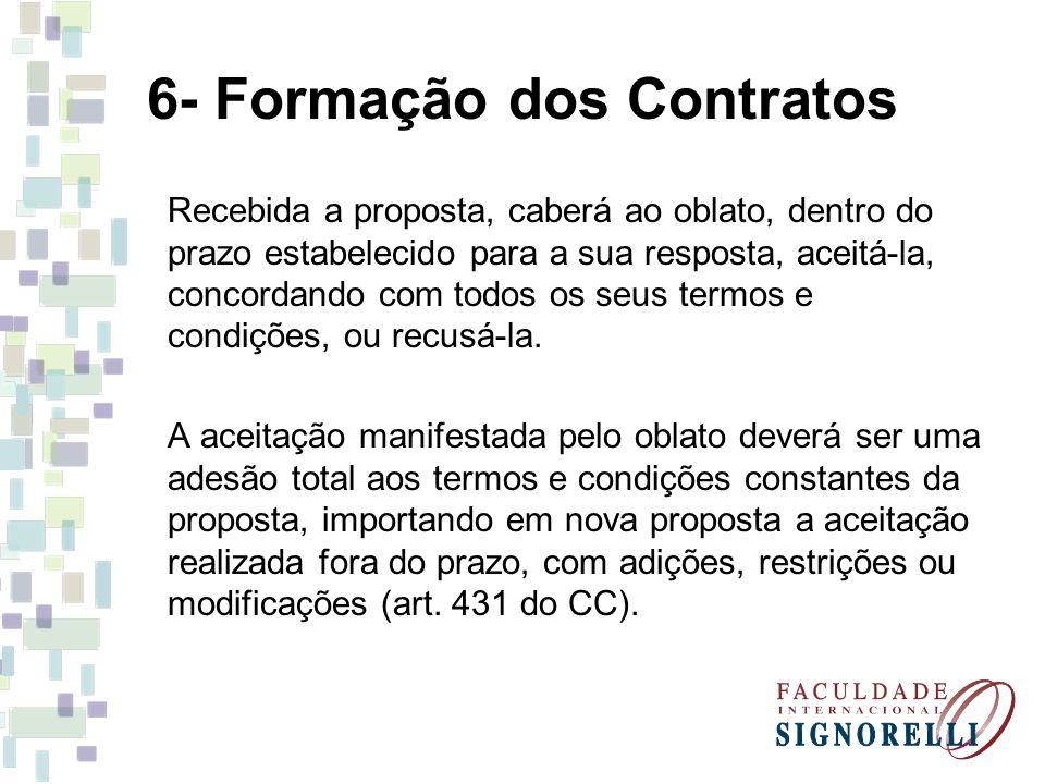 6- Formação dos Contratos Recebida a proposta, caberá ao oblato, dentro do prazo estabelecido para a sua resposta, aceitá-la, concordando com todos os