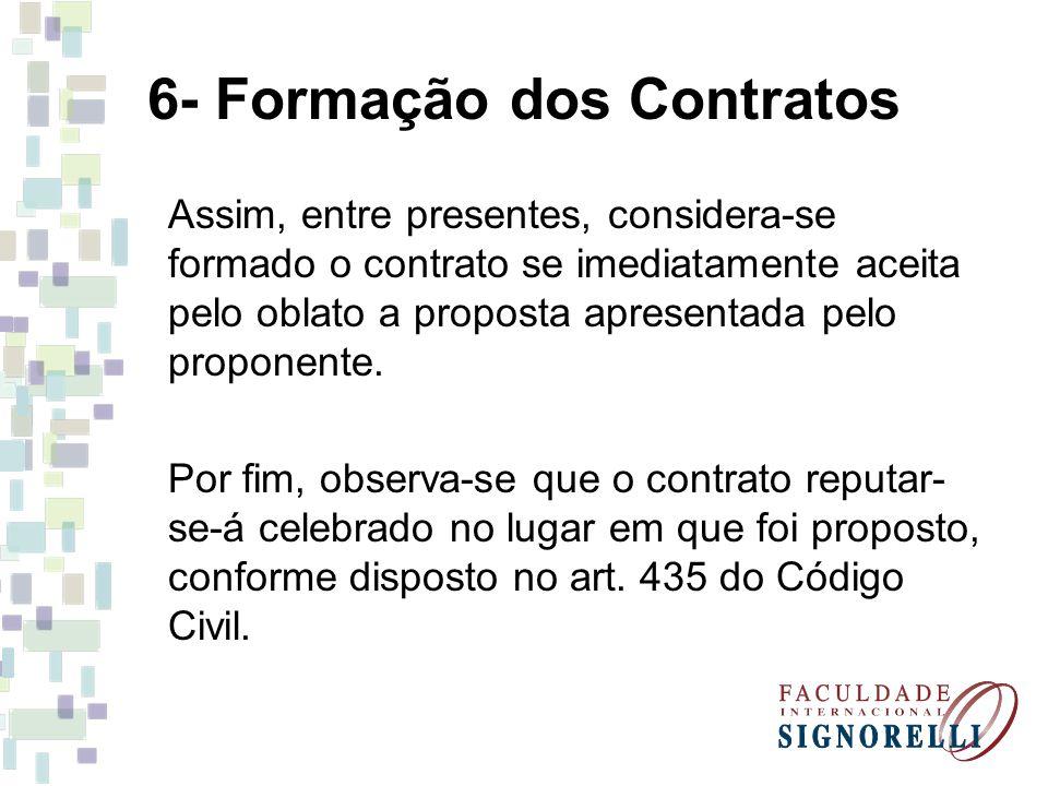 6- Formação dos Contratos Assim, entre presentes, considera-se formado o contrato se imediatamente aceita pelo oblato a proposta apresentada pelo prop
