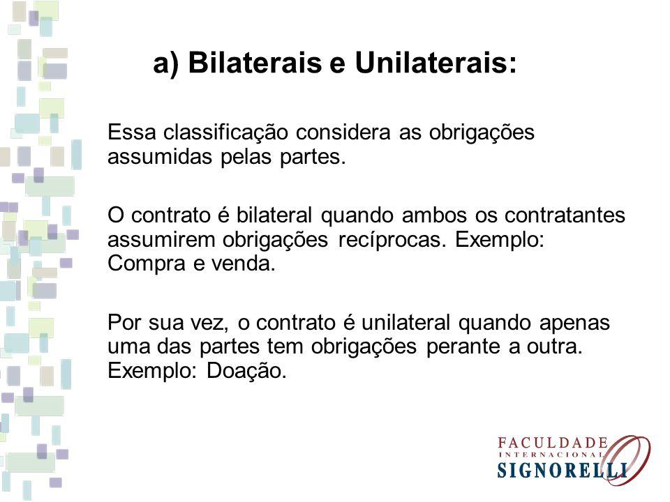 a) Bilaterais e Unilaterais: Essa classificação considera as obrigações assumidas pelas partes. O contrato é bilateral quando ambos os contratantes as