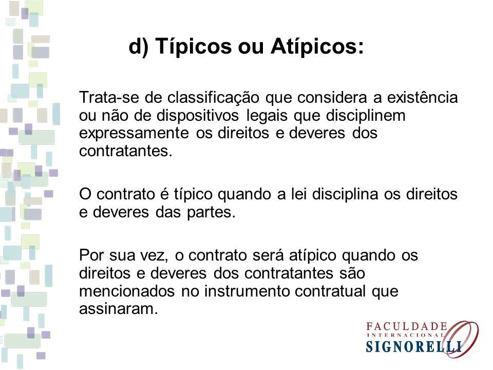 d) Típicos ou Atípicos: Trata-se de classificação que considera a existência ou não de dispositivos legais que disciplinem expressamente os direitos e