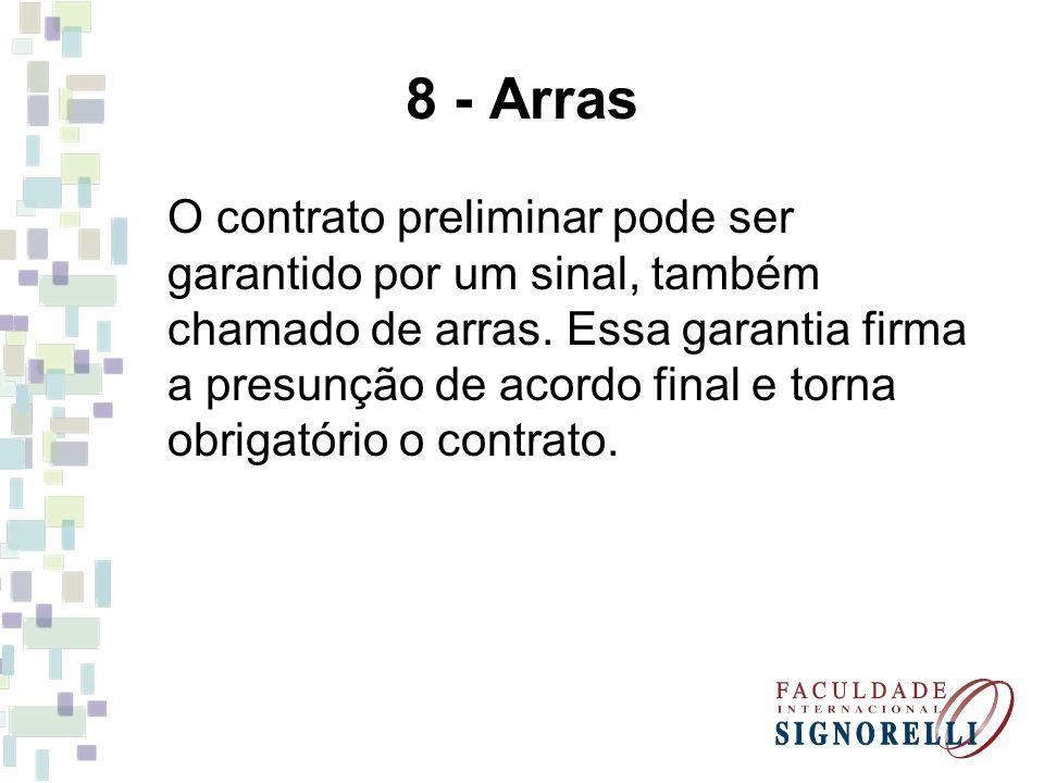 8 - Arras O contrato preliminar pode ser garantido por um sinal, também chamado de arras. Essa garantia firma a presunção de acordo final e torna obri