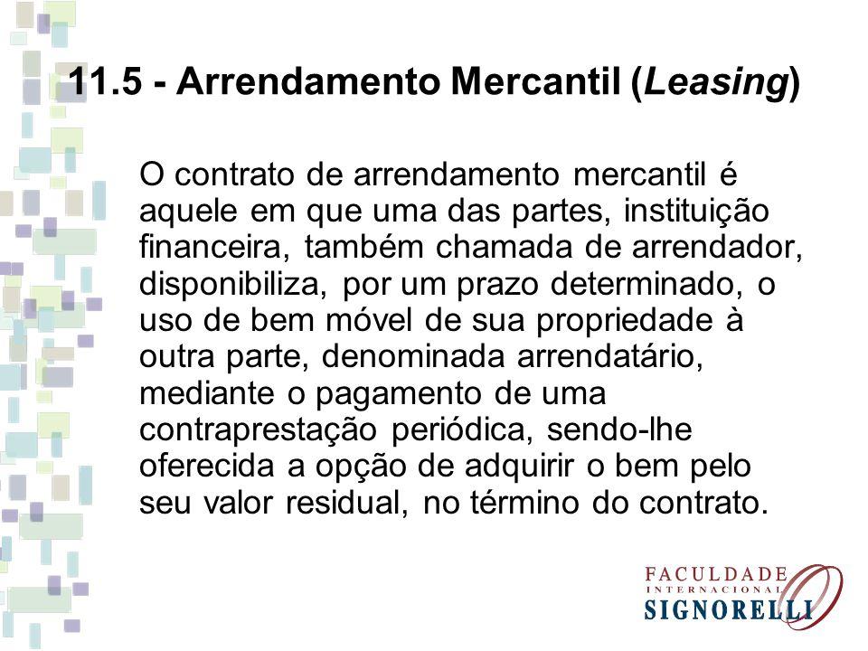 11.5 - Arrendamento Mercantil (Leasing) O contrato de arrendamento mercantil é aquele em que uma das partes, instituição financeira, também chamada de