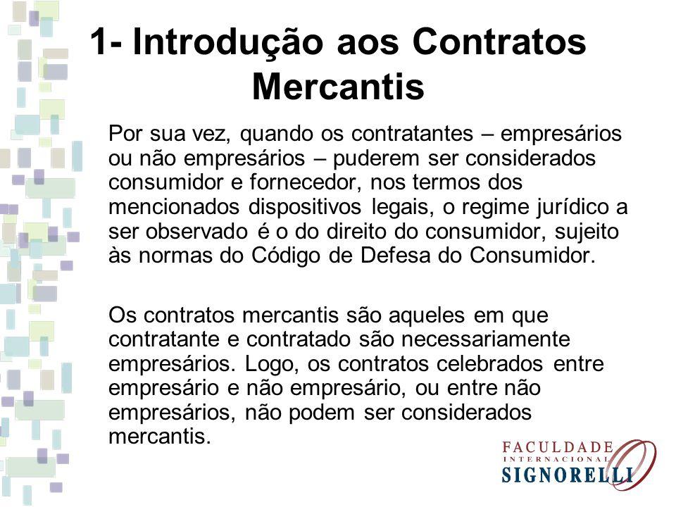 1- Introdução aos Contratos Mercantis Por sua vez, quando os contratantes – empresários ou não empresários – puderem ser considerados consumidor e for
