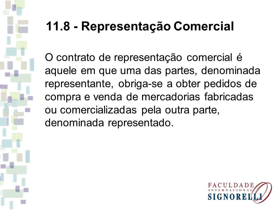 11.8 - Representação Comercial O contrato de representação comercial é aquele em que uma das partes, denominada representante, obriga-se a obter pedid
