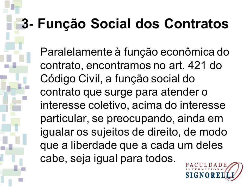 3- Função Social dos Contratos Paralelamente à função econômica do contrato, encontramos no art. 421 do Código Civil, a função social do contrato que