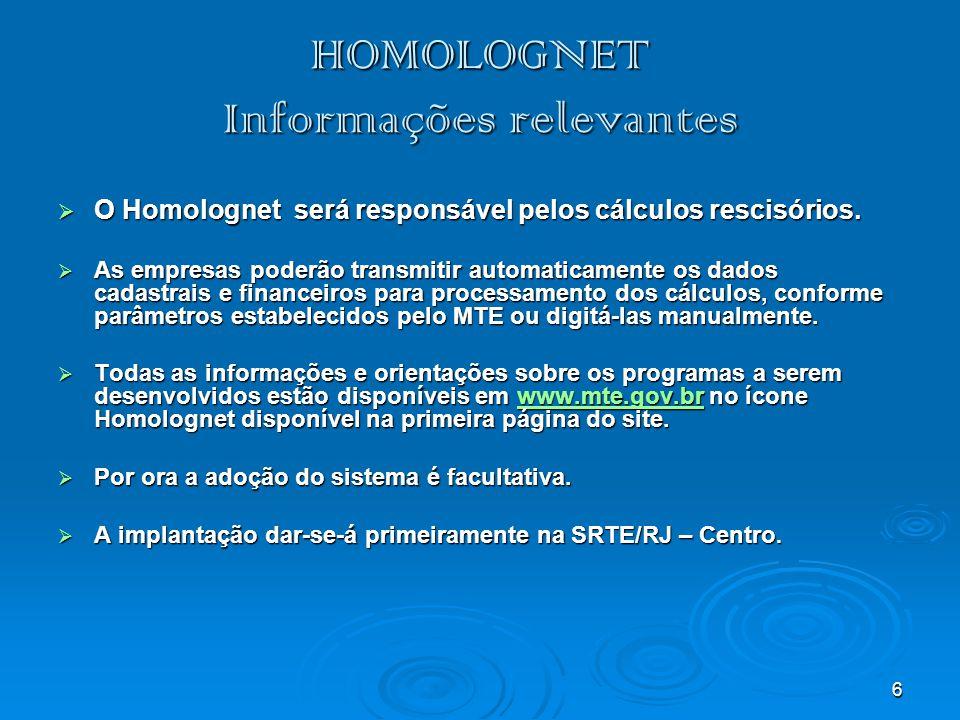 7 HOMOLOGNET  Os procedimentos relativos ao agendamento das homologações permanecem inalterados.