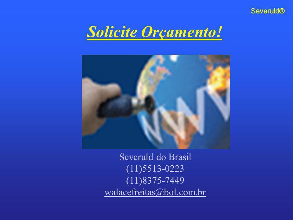 Solicite Orçamento! Severuld do Brasil (11)5513-0223 (11)8375-7449 walacefreitas@bol.com.br Severuld®