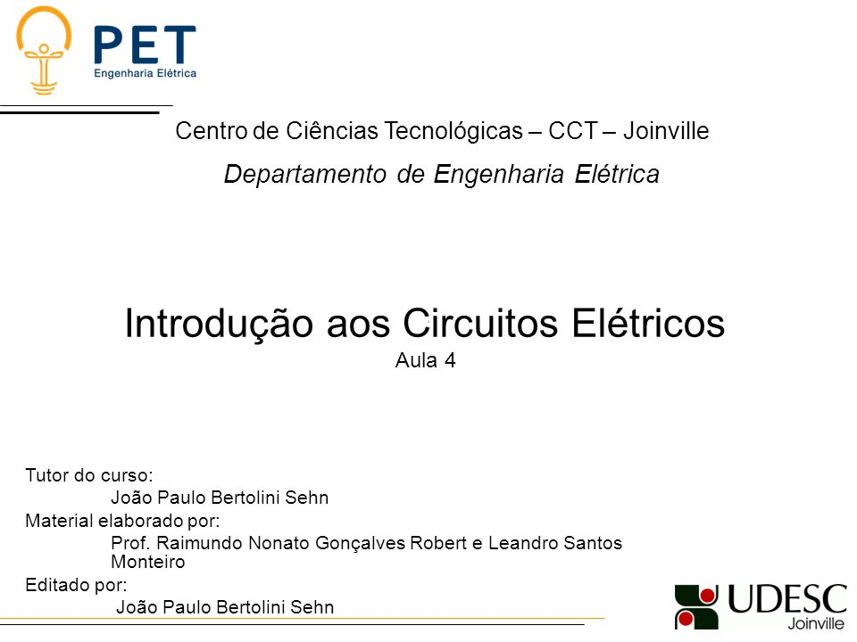 Introdução aos Circuitos Elétricos Aula 4 Tutor do curso: João Paulo Bertolini Sehn Material elaborado por: Prof.