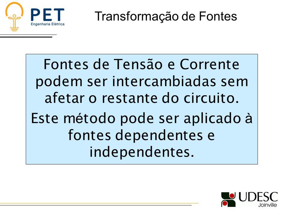 Fontes de Tensão e Corrente podem ser intercambiadas sem afetar o restante do circuito.