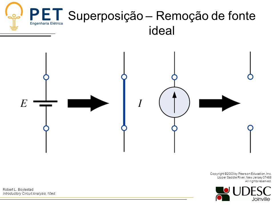 Superposição – Remoção de fonte ideal Robert L.Boylestad Introductory Circuit Analysis, 10ed.