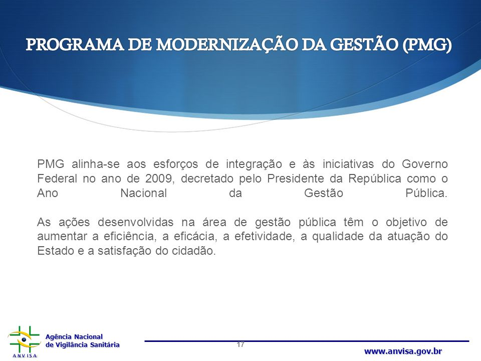 Agência Nacional de Vigilância Sanitária www.anvisa.gov.br PMG alinha-se aos esforços de integração e às iniciativas do Governo Federal no ano de 2009