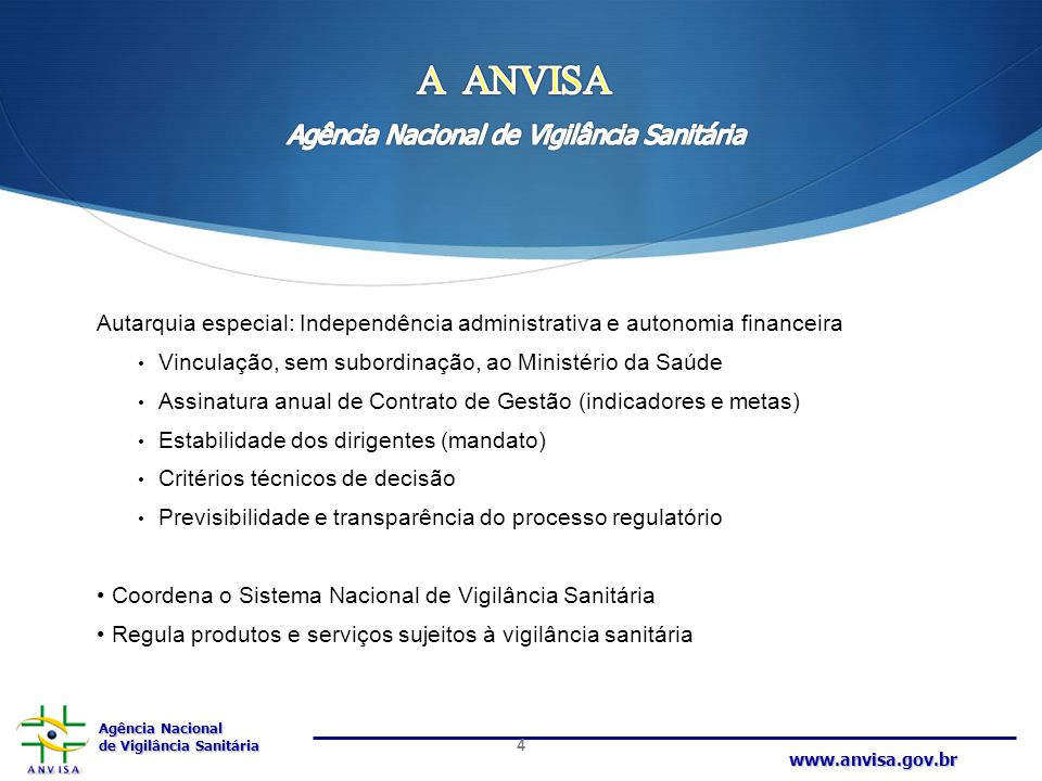 Agência Nacional de Vigilância Sanitária www.anvisa.gov.br Autarquia especial: Independência administrativa e autonomia financeira Vinculação, sem sub