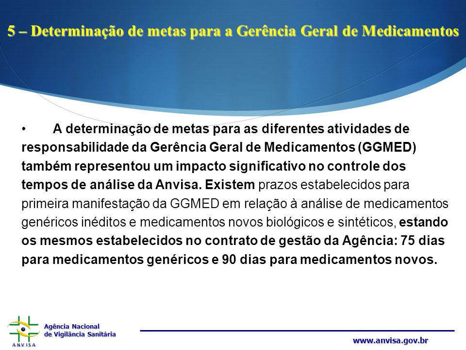 Agência Nacional de Vigilância Sanitária www.anvisa.gov.br 5 – Determinação de metas para a Gerência Geral de Medicamentos A determinação de metas par