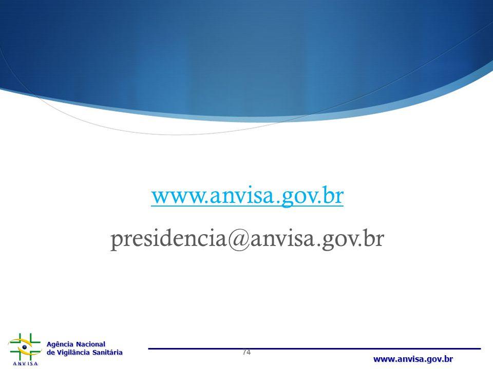 Agência Nacional de Vigilância Sanitária www.anvisa.gov.br www.anvisa.gov.br presidencia@anvisa.gov.br 74