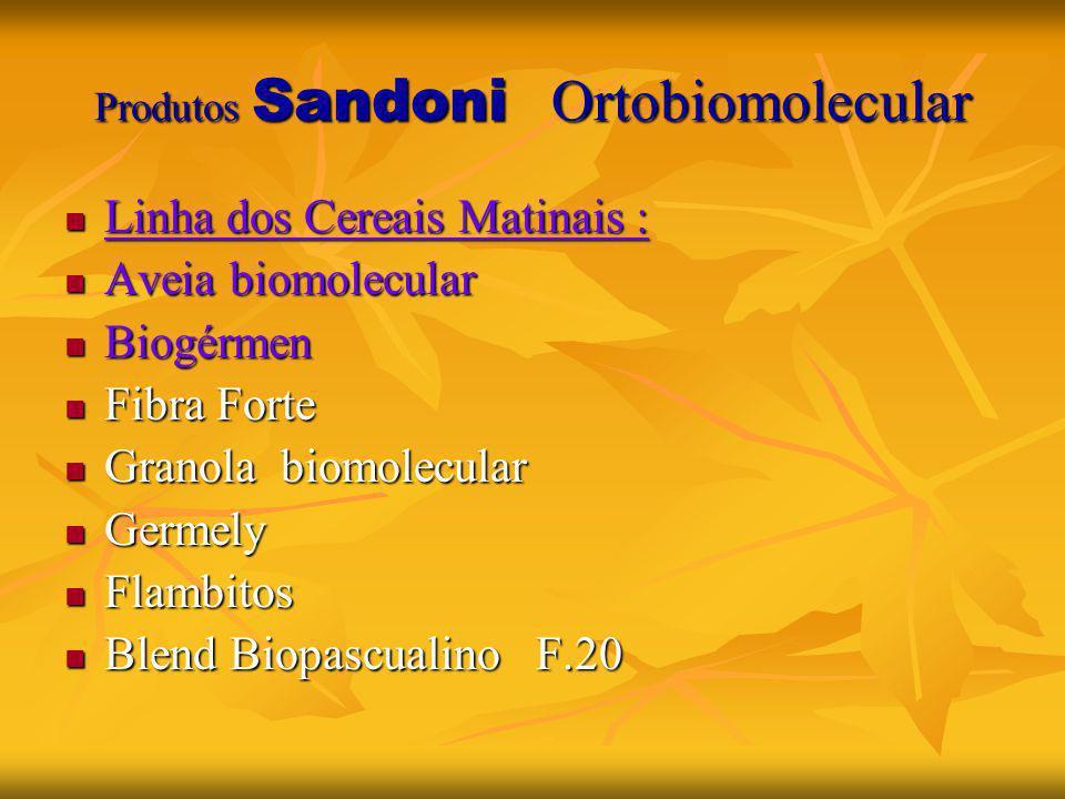 Produtos Sandoni Ortobiomolecular Linha dos Cereais Matinais : Linha dos Cereais Matinais : Aveia biomolecular Aveia biomolecular Biogérmen Biogérmen