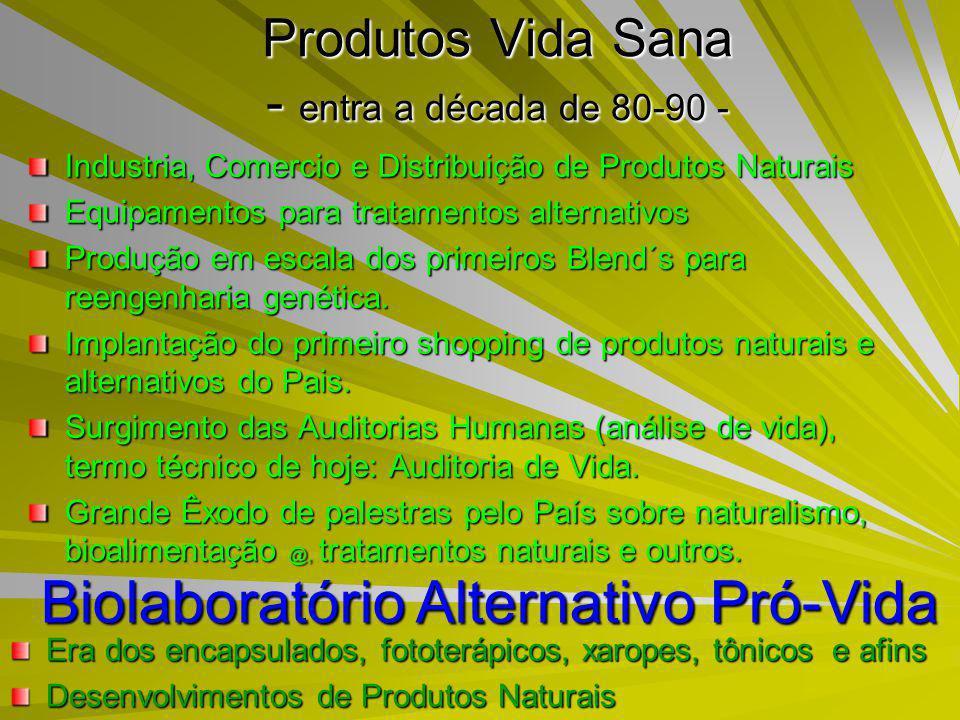 Produtos Vida Sana - entra a década de 80-90 - Industria, Comercio e Distribuição de Produtos Naturais Equipamentos para tratamentos alternativos Produção em escala dos primeiros Blend´s para reengenharia genética.