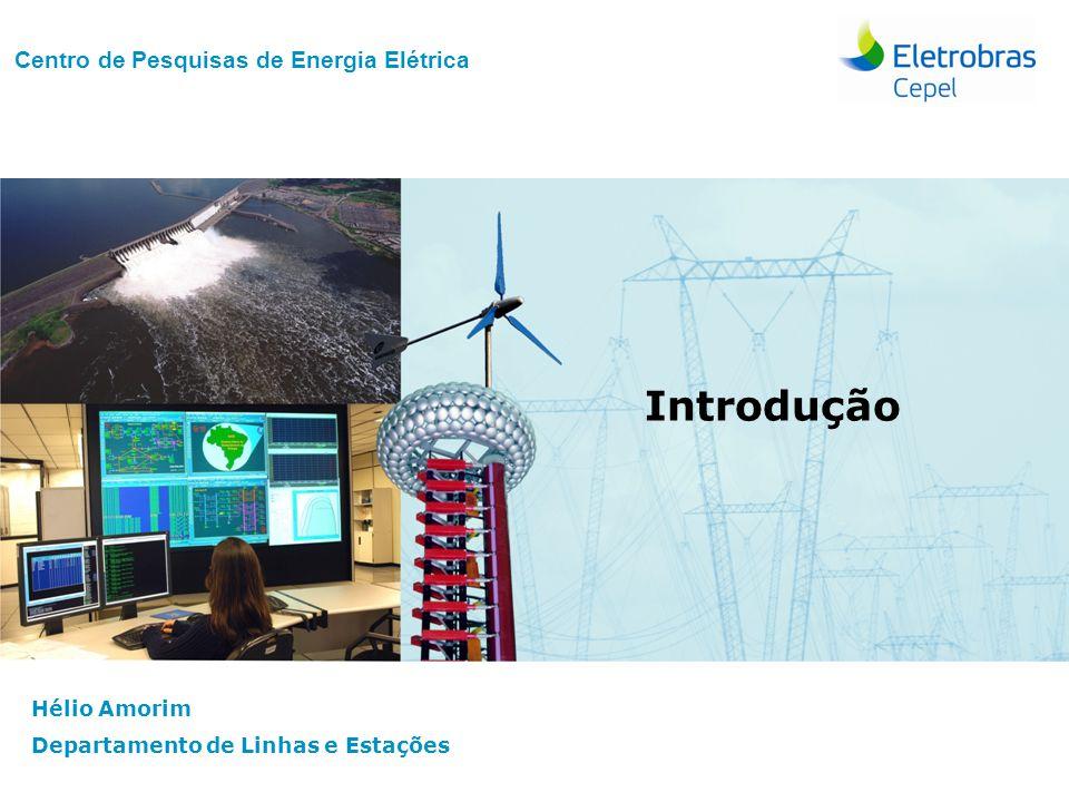 Centro de Pesquisas de Energia Elétrica - CepelAvaliação Dielétrica | Set 2012 Centro de Pesquisas de Energia Elétrica Hélio Amorim Departamento de Linhas e Estações Introdução