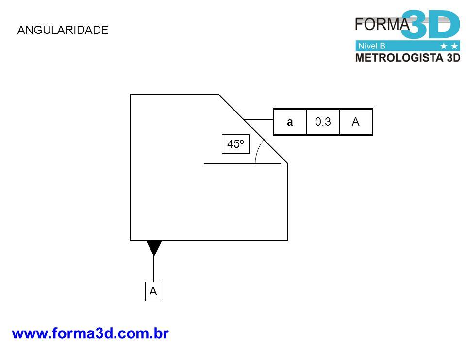 www.forma3d.com.br ANGULARIDADE A A0,3a 45º