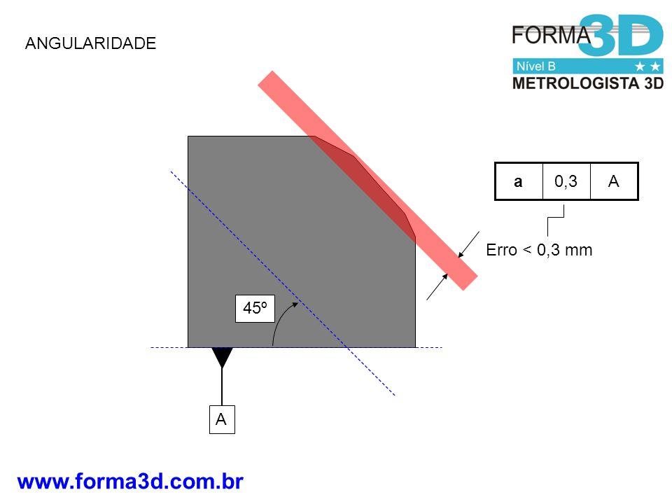www.forma3d.com.br ANGULARIDADE A 45º Erro < 0,3 mm A0,3a