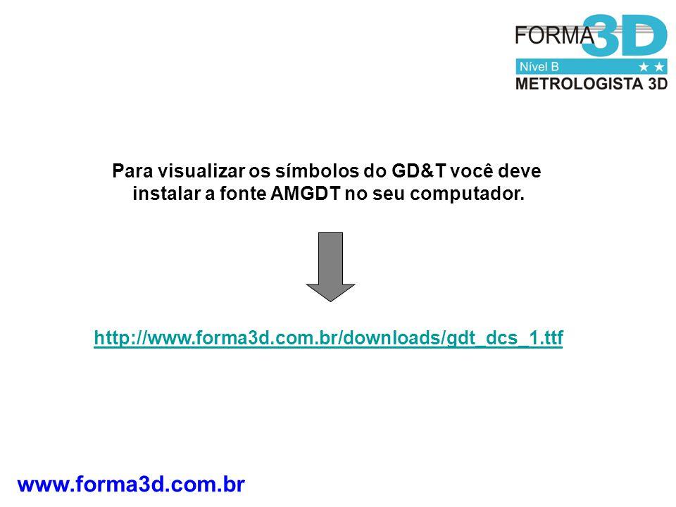 www.forma3d.com.br Para visualizar os símbolos do GD&T você deve instalar a fonte AMGDT no seu computador.
